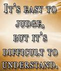 It is easy to Judge but Difficult to Understand